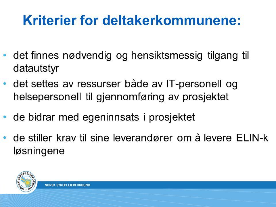 Kriterier for deltakerkommunene: det finnes nødvendig og hensiktsmessig tilgang til datautstyr det settes av ressurser både av IT-personell og helsepersonell til gjennomføring av prosjektet de bidrar med egeninnsats i prosjektet de stiller krav til sine leverandører om å levere ELIN-k løsningene