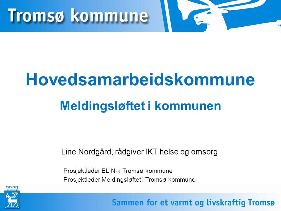 Hovedsamarbeidskommune Line Nordgård, rådgiver IKT helse og omsorg Meldingsløftet i kommunen Prosjektleder ELIN-k Tromsø kommune Prosjektleder Melding
