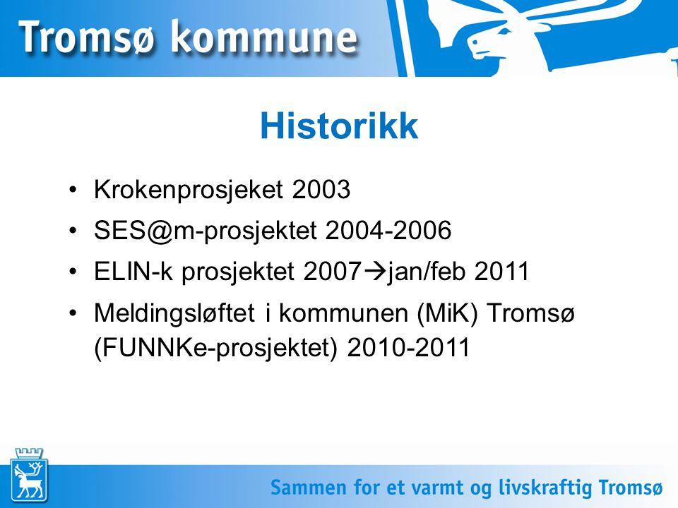 Historikk Krokenprosjeket 2003 SES@m-prosjektet 2004-2006 ELIN-k prosjektet 2007  jan/feb 2011 Meldingsløftet i kommunen (MiK) Tromsø (FUNNKe-prosjek