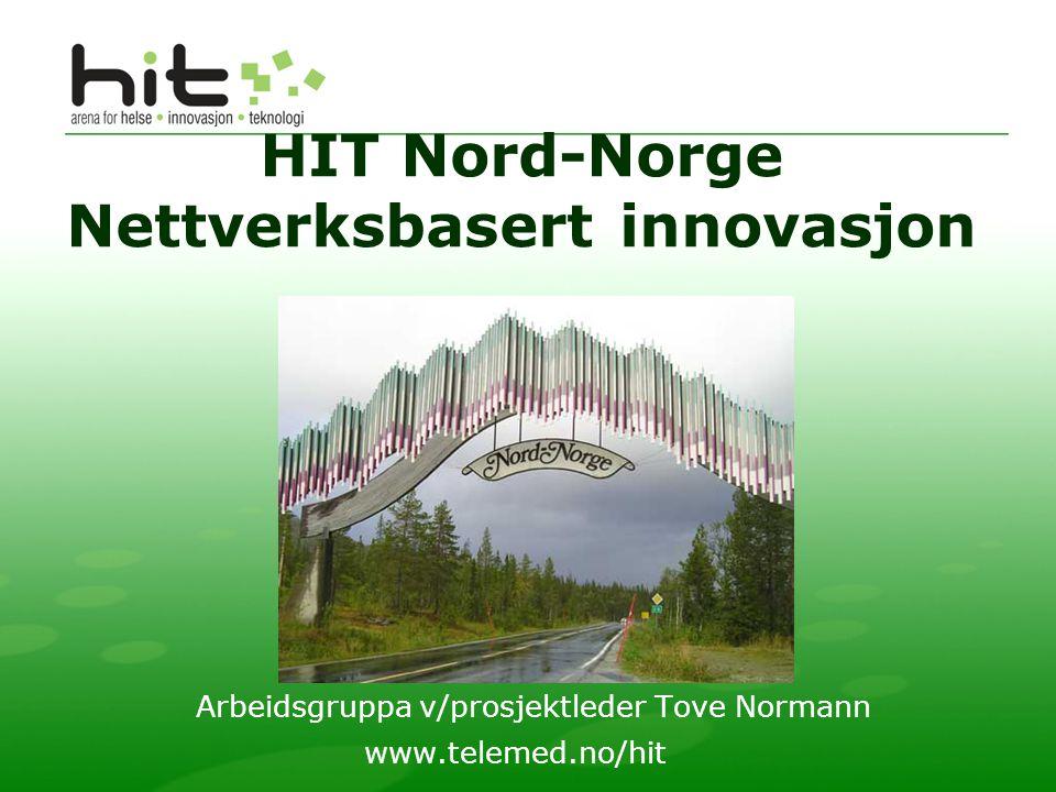HIT Nord-Norge Nettverksbasert innovasjon Arbeidsgruppa v/prosjektleder Tove Normann www.telemed.no/hit