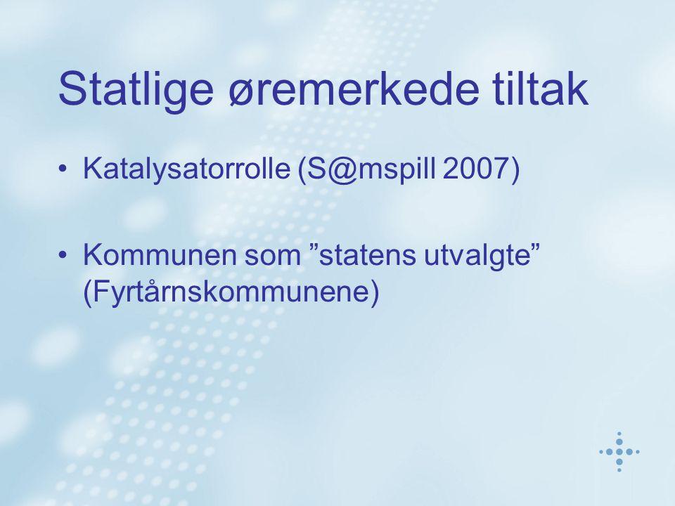 Statlige øremerkede tiltak Katalysatorrolle (S@mspill 2007) Kommunen som statens utvalgte (Fyrtårnskommunene)