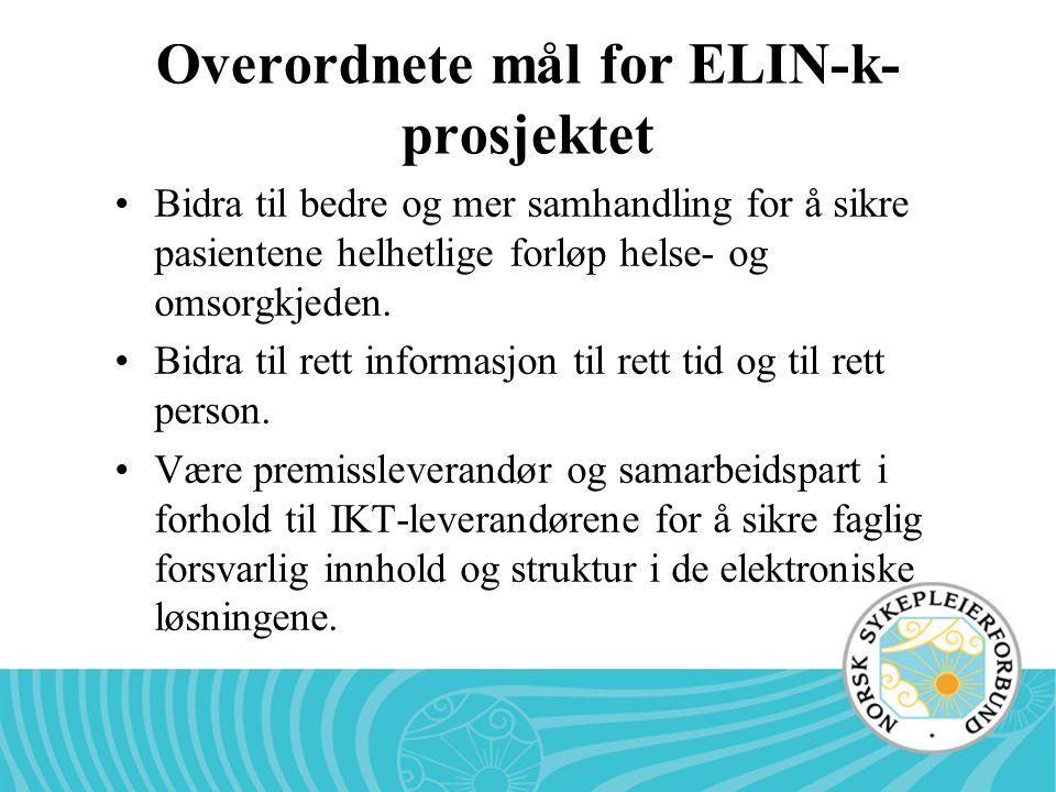 Overordnete mål for ELIN-k- prosjektet Bidra til bedre og mer samhandling for å sikre pasientene helhetlige forløp helse- og omsorgkjeden. Bidra til r