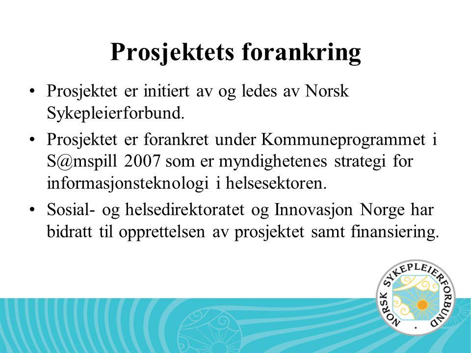 Prosjektets forankring Prosjektet er initiert av og ledes av Norsk Sykepleierforbund. Prosjektet er forankret under Kommuneprogrammet i S@mspill 2007