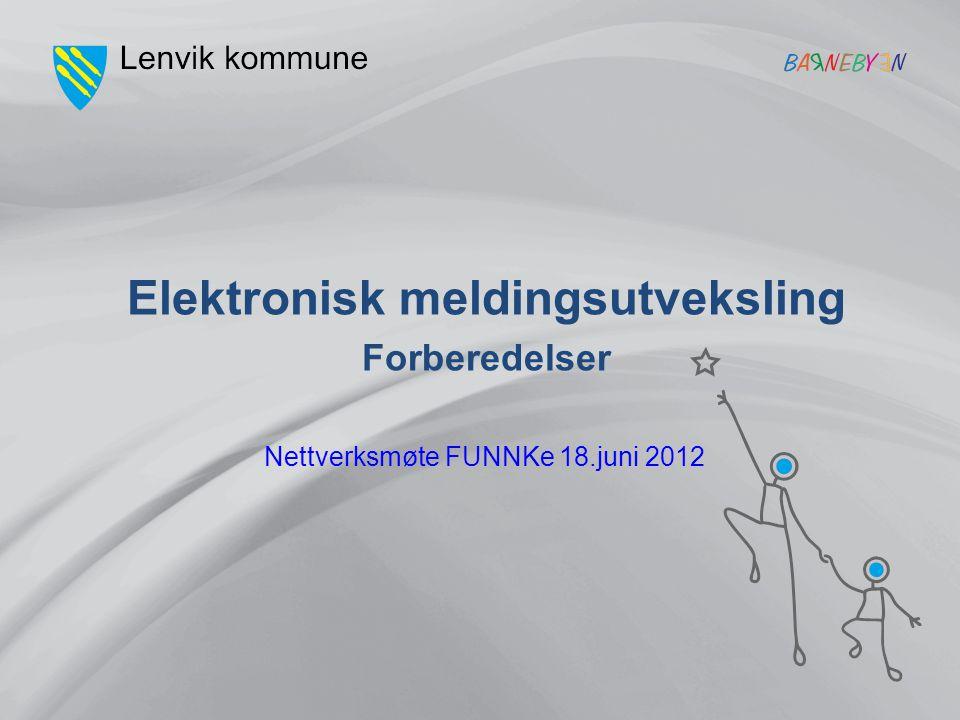 Nettverksmøte FUNNKe 18.juni 2012 Elektronisk meldingsutveksling Forberedelser