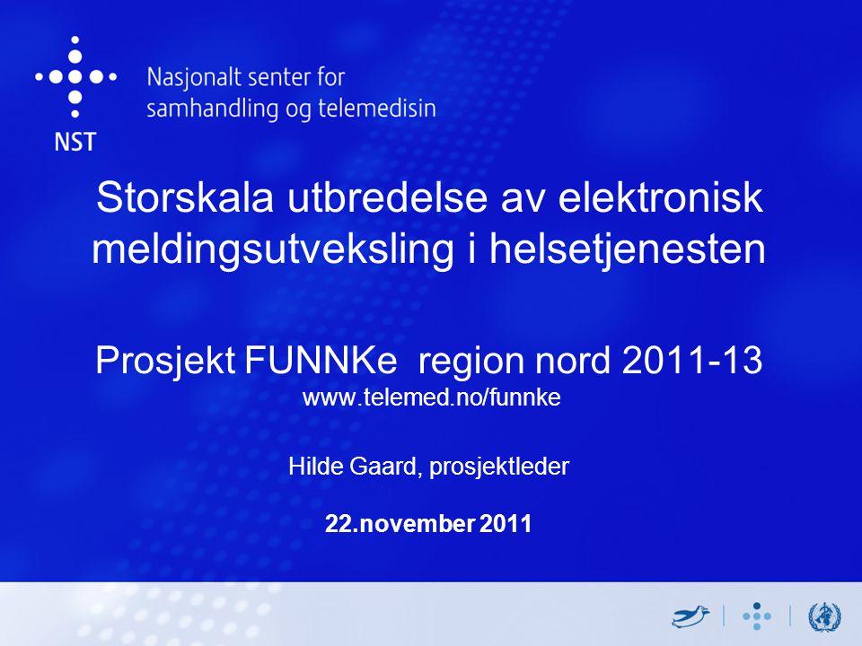 Storskala utbredelse av elektronisk meldingsutveksling i helsetjenesten Prosjekt FUNNKe region nord 2011-13 www.telemed.no/funnke Hilde Gaard, prosjektleder 22.november 2011