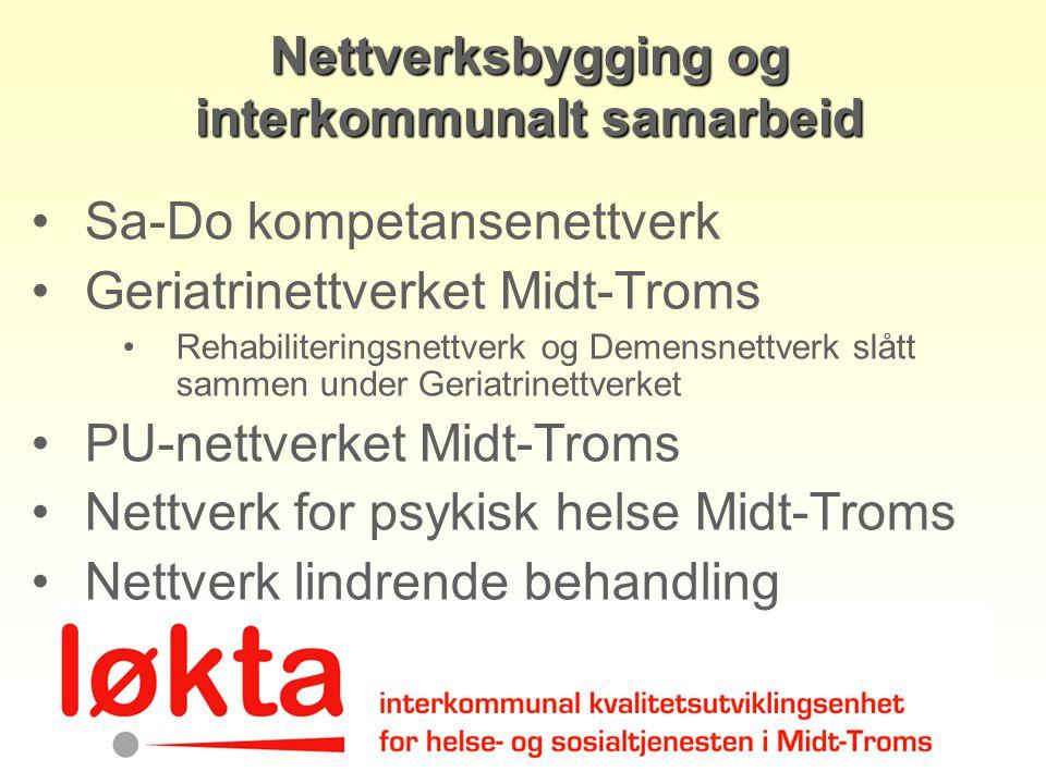 Nettverksbygging og interkommunalt samarbeid Sa-Do kompetansenettverk Geriatrinettverket Midt-Troms Rehabiliteringsnettverk og Demensnettverk slått sa