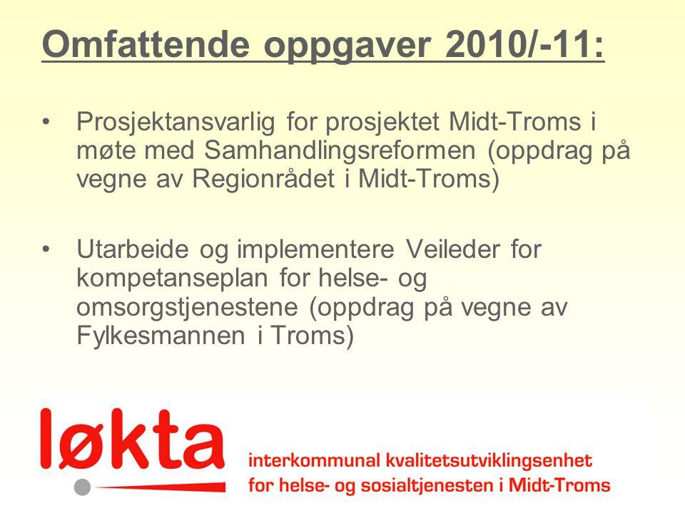 Omfattende oppgaver 2010/-11: Prosjektansvarlig for prosjektet Midt-Troms i møte med Samhandlingsreformen (oppdrag på vegne av Regionrådet i Midt-Trom