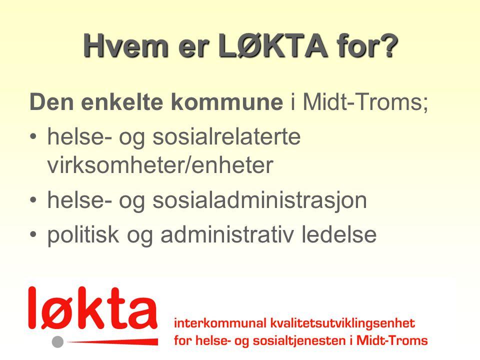 Hvem er LØKTA for? Den enkelte kommune i Midt-Troms; helse- og sosialrelaterte virksomheter/enheter helse- og sosialadministrasjon politisk og adminis