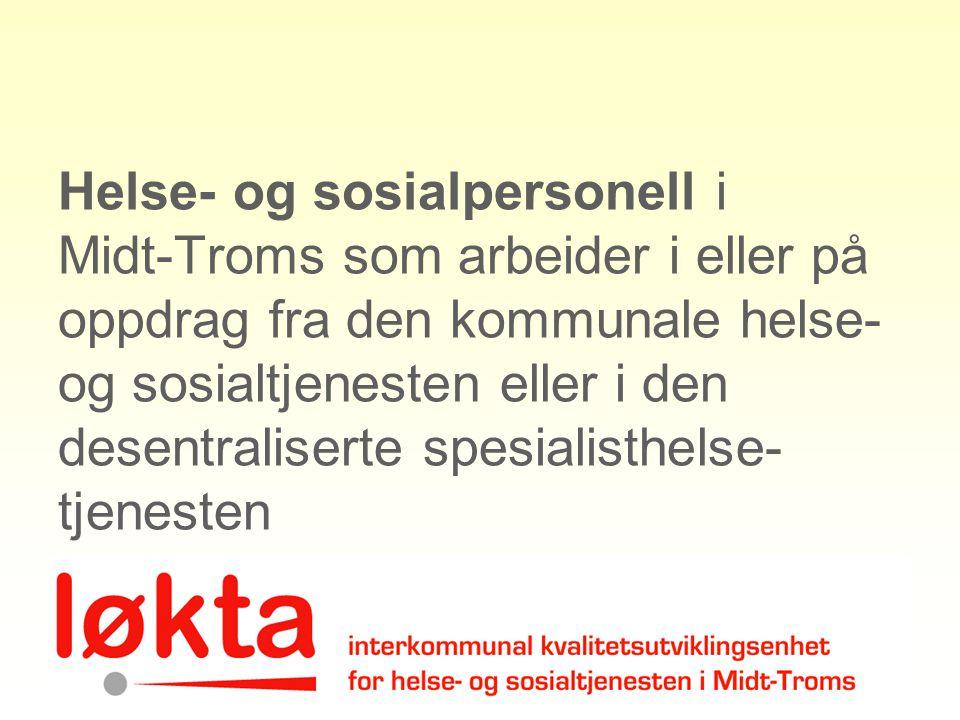Helse- og sosialpersonell i Midt-Troms som arbeider i eller på oppdrag fra den kommunale helse- og sosialtjenesten eller i den desentraliserte spesial