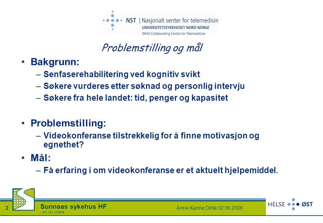 Anne Karine Dihle 02.06.20062 Sunnaas sykehus HF - en vei videre Problemstilling og mål Bakgrunn: –Senfaserehabilitering ved kognitiv svikt –Søkere vu