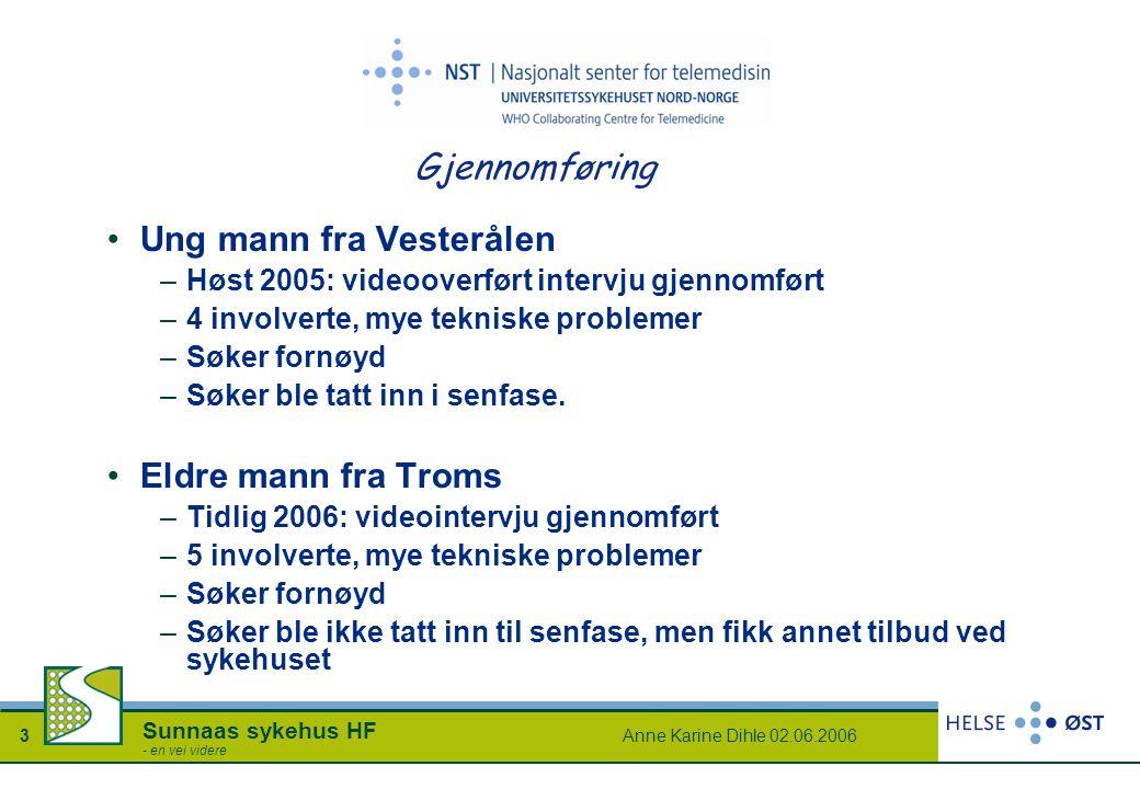Anne Karine Dihle 02.06.20063 Sunnaas sykehus HF - en vei videre Gjennomføring Ung mann fra Vesterålen –Høst 2005: videooverført intervju gjennomført