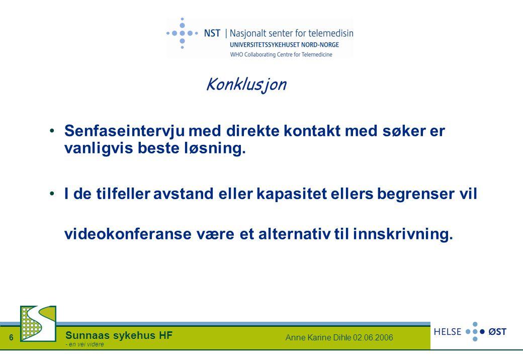 Anne Karine Dihle 02.06.20066 Sunnaas sykehus HF - en vei videre Konklusjon Senfaseintervju med direkte kontakt med søker er vanligvis beste løsning.