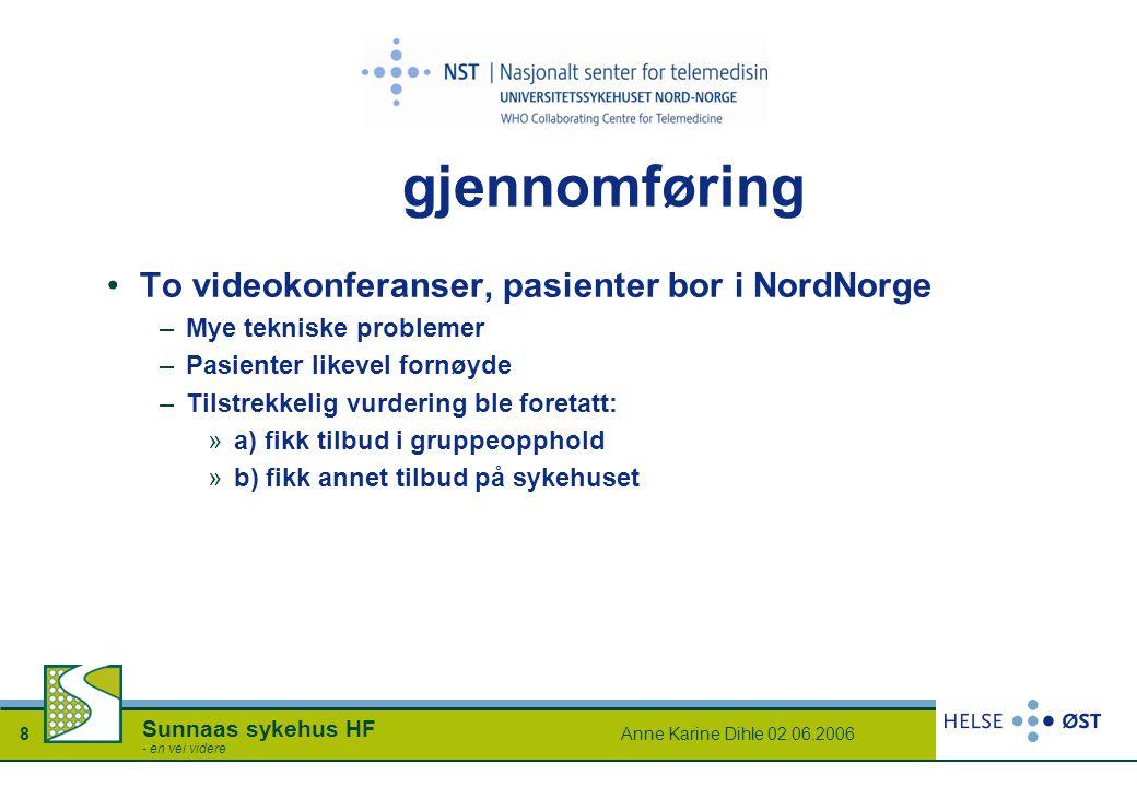 Anne Karine Dihle 02.06.20068 Sunnaas sykehus HF - en vei videre gjennomføring To videokonferanser, pasienter bor i NordNorge –Mye tekniske problemer