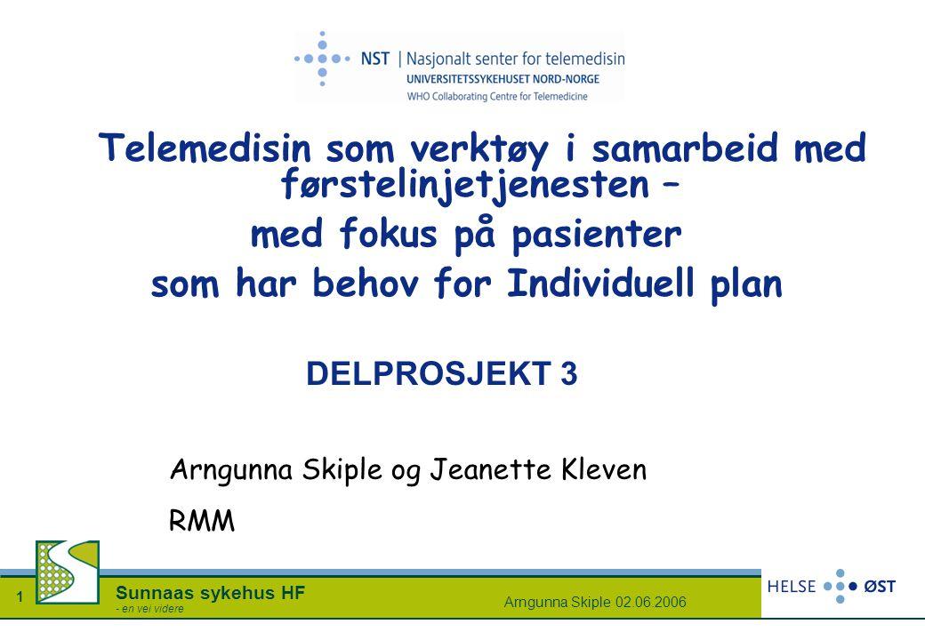 Arngunna Skiple 02.06.2006 1 Sunnaas sykehus HF - en vei videre DELPROSJEKT 3 Telemedisin som verktøy i samarbeid med førstelinjetjenesten – med fokus