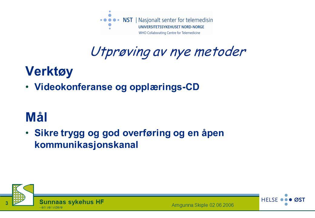 Arngunna Skiple 02.06.2006 3 Sunnaas sykehus HF - en vei videre Utprøving av nye metoder Verktøy Videokonferanse og opplærings-CD Mål Sikre trygg og g