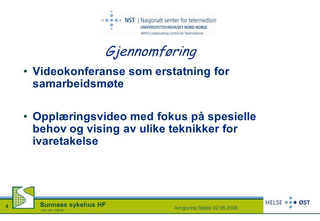 Arngunna Skiple 02.06.2006 4 Sunnaas sykehus HF - en vei videre Gjennomføring Videokonferanse som erstatning for samarbeidsmøte Opplæringsvideo med fo