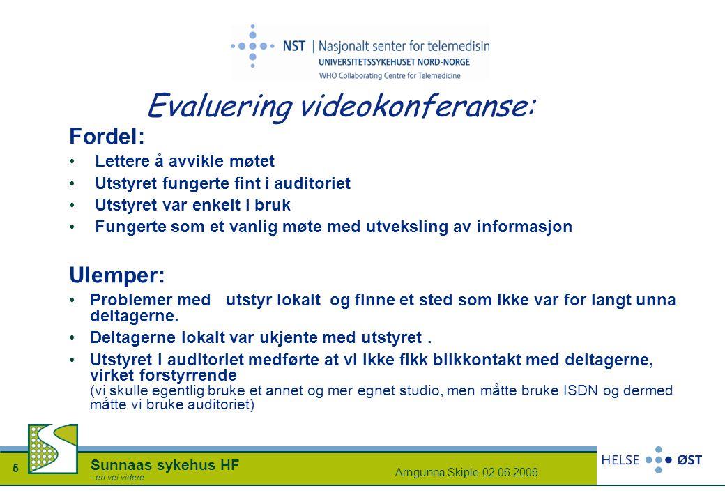 Arngunna Skiple 02.06.2006 5 Sunnaas sykehus HF - en vei videre Evaluering videokonferanse: Fordel: Lettere å avvikle møtet Utstyret fungerte fint i a