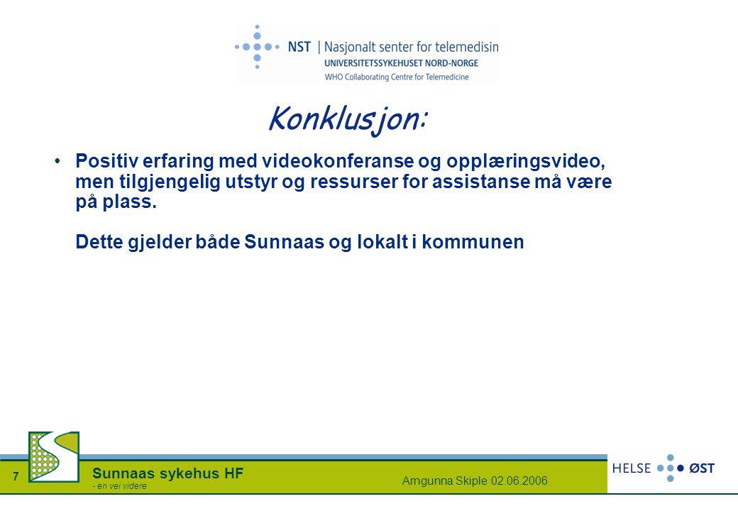 Arngunna Skiple 02.06.2006 7 Sunnaas sykehus HF - en vei videre Konklusjon: Positiv erfaring med videokonferanse og opplæringsvideo, men tilgjengelig