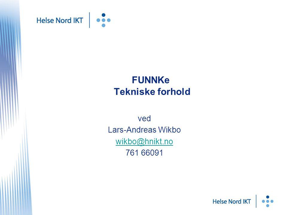 FUNNKe Tekniske forhold ved Lars-Andreas Wikbo wikbo@hnikt.no 761 66091