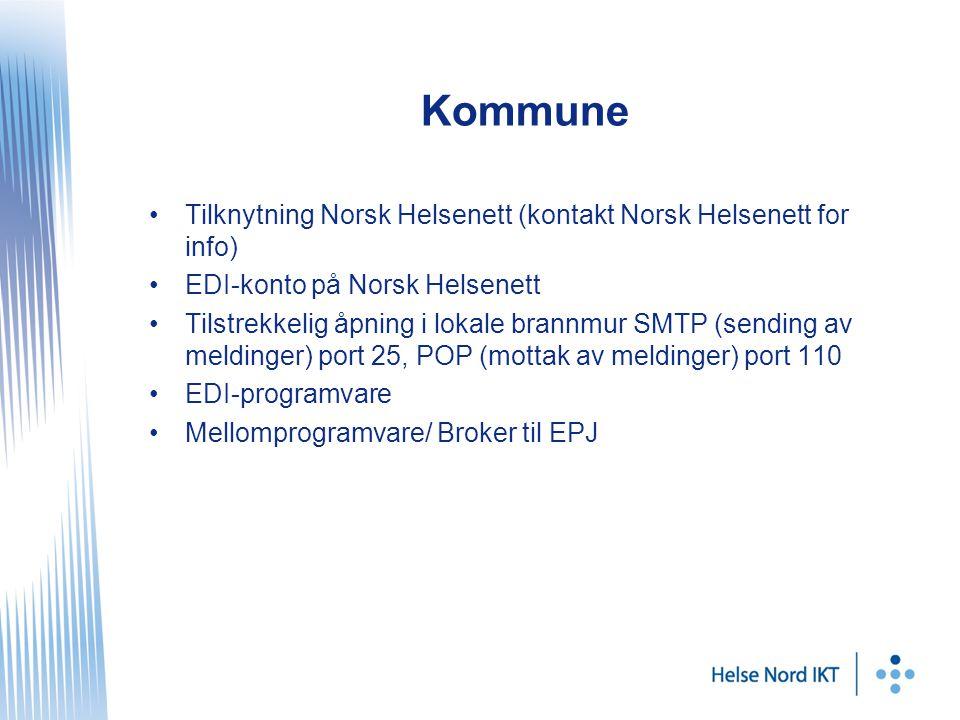 Kommune Tilknytning Norsk Helsenett (kontakt Norsk Helsenett for info) EDI-konto på Norsk Helsenett Tilstrekkelig åpning i lokale brannmur SMTP (sending av meldinger) port 25, POP (mottak av meldinger) port 110 EDI-programvare Mellomprogramvare/ Broker til EPJ