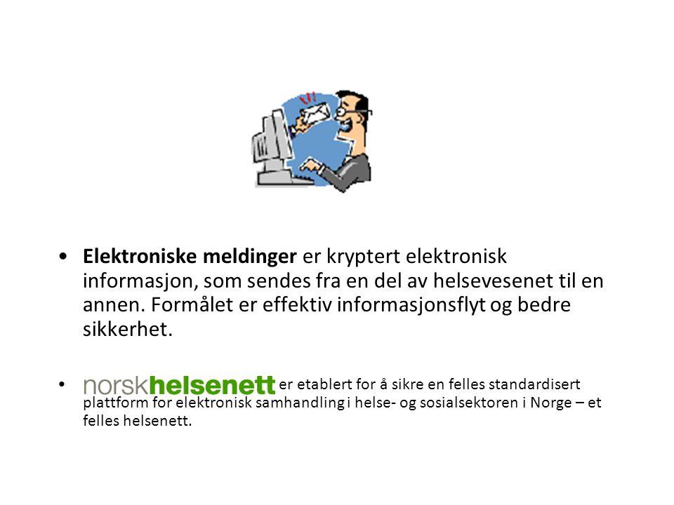 Elektroniske meldinger er kryptert elektronisk informasjon, som sendes fra en del av helsevesenet til en annen. Formålet er effektiv informasjonsflyt