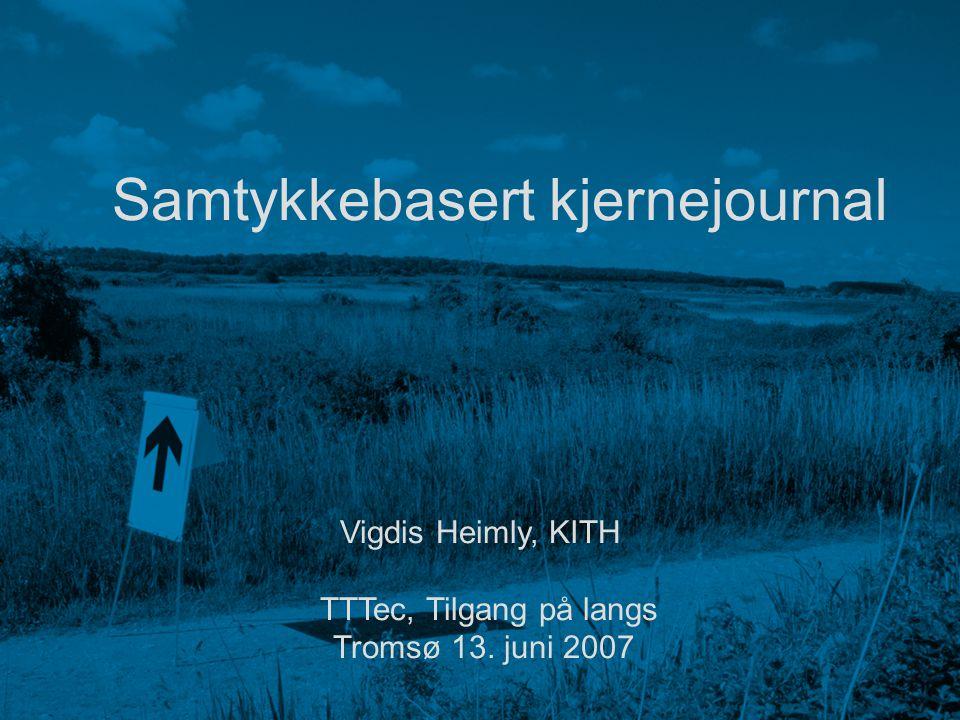 Kompetansesenter for IT i helse og sosialsektoren  www.kith.no Samtykkebasert kjernejournal Vigdis Heimly, KITH TTTec, Tilgang på langs Tromsø 13. ju