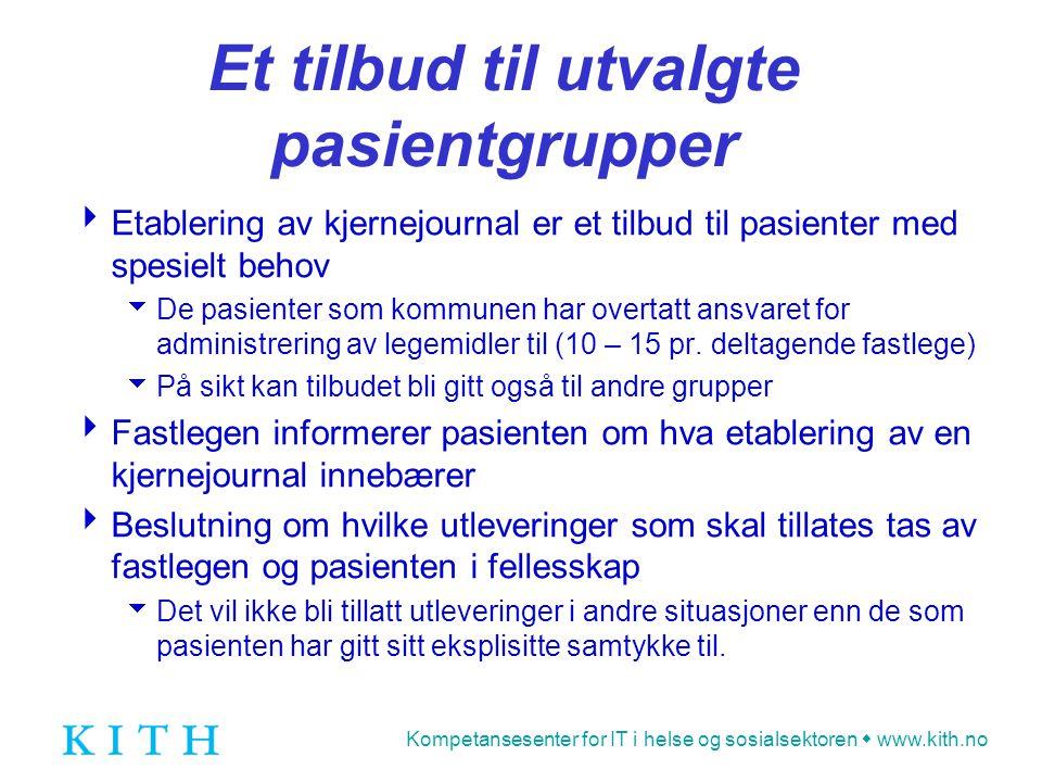 Kompetansesenter for IT i helse og sosialsektoren  www.kith.no Et tilbud til utvalgte pasientgrupper  Etablering av kjernejournal er et tilbud til p