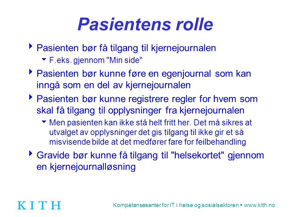 Kompetansesenter for IT i helse og sosialsektoren  www.kith.no Pasientens rolle  Pasienten bør få tilgang til kjernejournalen  F.eks. gjennom