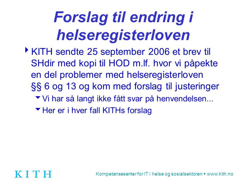 Kompetansesenter for IT i helse og sosialsektoren  www.kith.no Forslag til endring i helseregisterloven  KITH sendte 25 september 2006 et brev til SHdir med kopi til HOD m.lf.