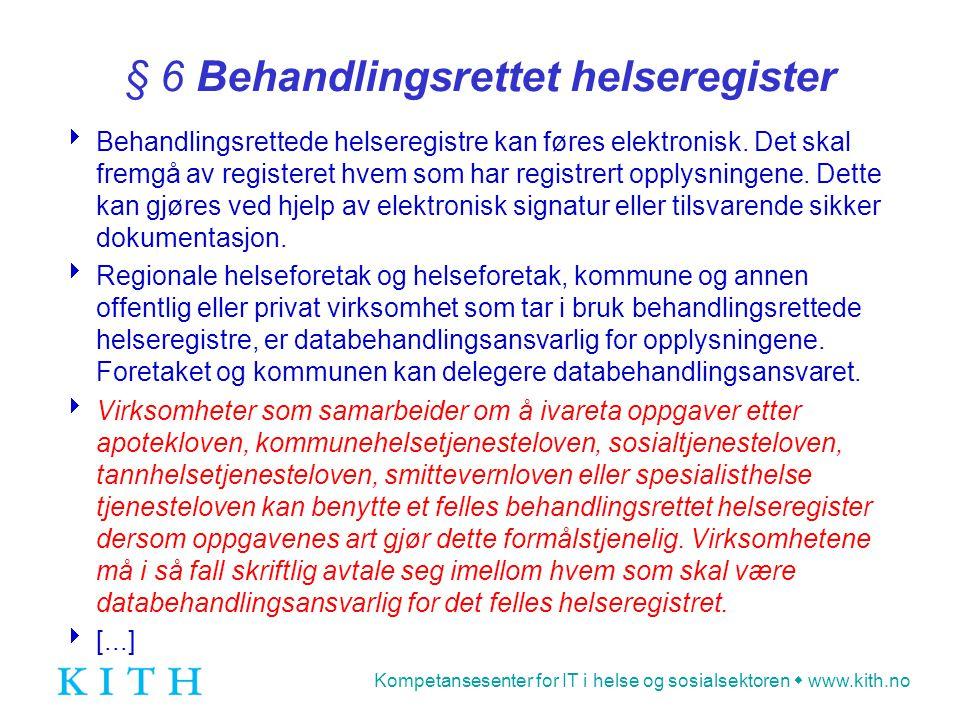 Kompetansesenter for IT i helse og sosialsektoren  www.kith.no § 6 Behandlingsrettet helseregister  Behandlingsrettede helseregistre kan føres elekt