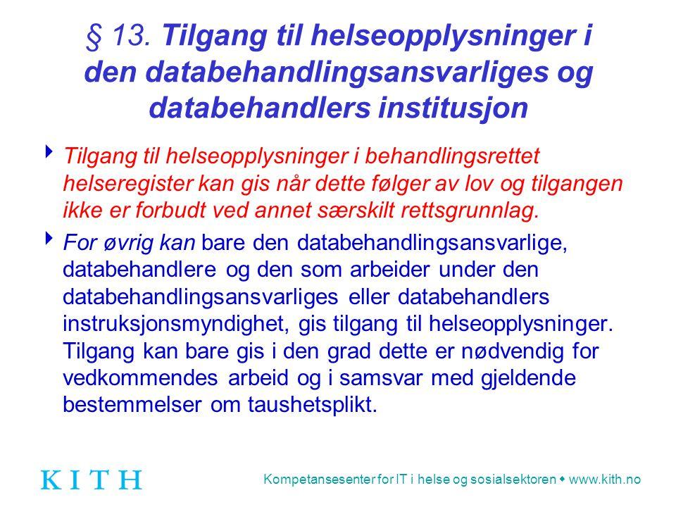 Kompetansesenter for IT i helse og sosialsektoren  www.kith.no § 13. Tilgang til helseopplysninger i den databehandlingsansvarliges og databehandlers