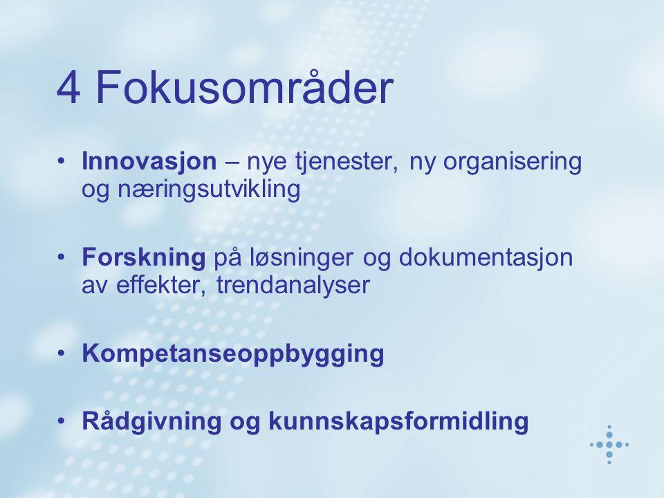 4 Fokusområder Innovasjon – nye tjenester, ny organisering og næringsutvikling Forskning på løsninger og dokumentasjon av effekter, trendanalyser Komp