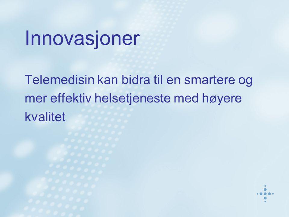 Innovasjoner Telemedisin kan bidra til en smartere og mer effektiv helsetjeneste med høyere kvalitet