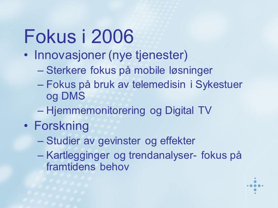 Fokus i 2006 Innovasjoner (nye tjenester) –Sterkere fokus på mobile løsninger –Fokus på bruk av telemedisin i Sykestuer og DMS –Hjemmemonitorering og