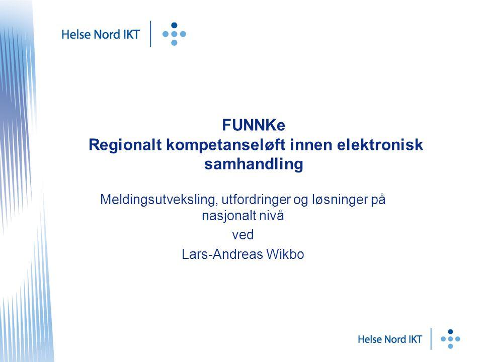 FUNNKe Regionalt kompetanseløft innen elektronisk samhandling Meldingsutveksling, utfordringer og løsninger på nasjonalt nivå ved Lars-Andreas Wikbo