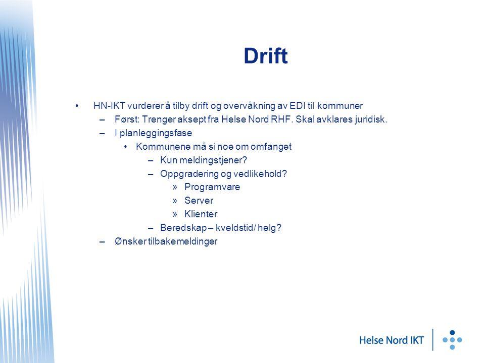 Drift HN-IKT vurderer å tilby drift og overvåkning av EDI til kommuner –Først: Trenger aksept fra Helse Nord RHF. Skal avklares juridisk. –I planleggi