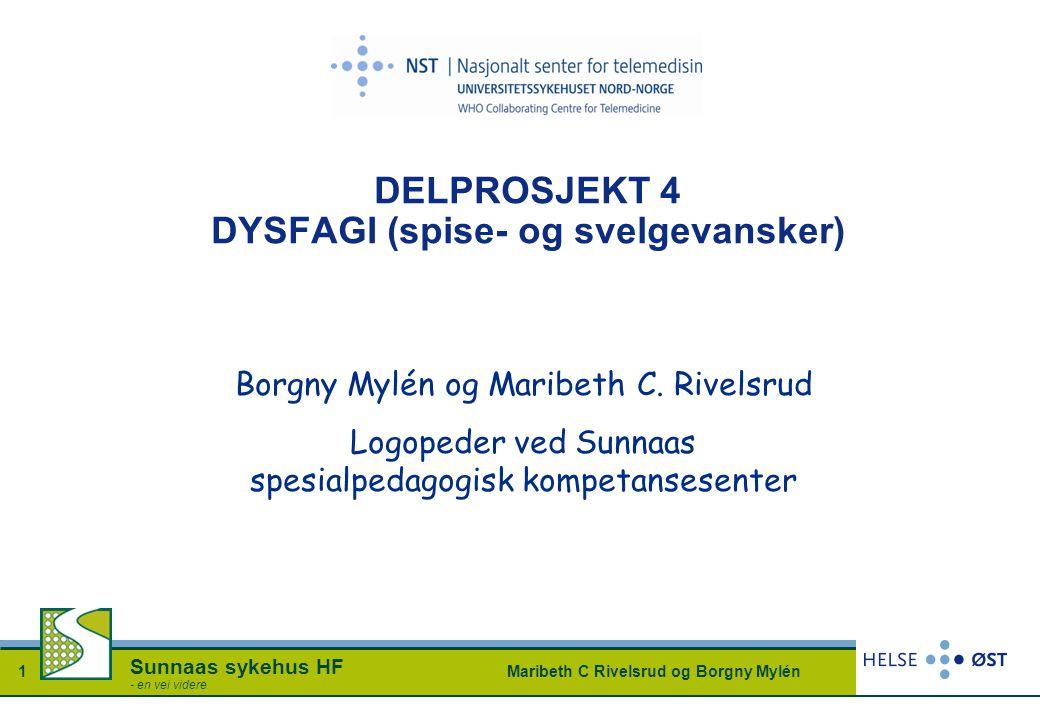 Maribeth C Rivelsrud og Borgny Mylén1 Sunnaas sykehus HF - en vei videre DELPROSJEKT 4 DYSFAGI (spise- og svelgevansker) Borgny Mylén og Maribeth C. R