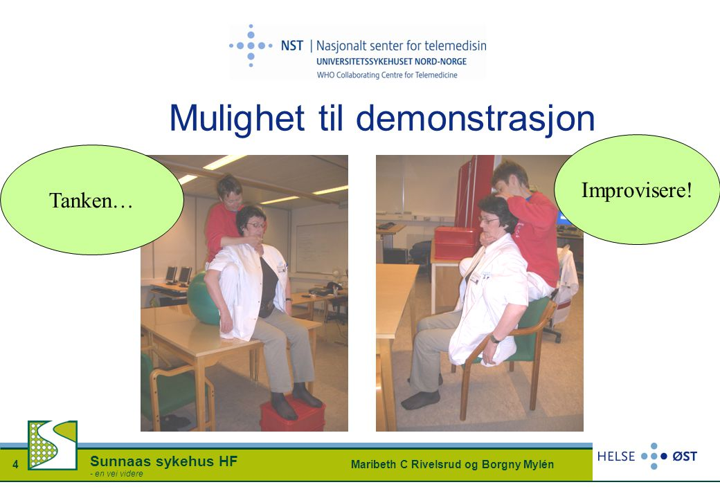 Maribeth C Rivelsrud og Borgny Mylén4 Sunnaas sykehus HF - en vei videre Mulighet til demonstrasjon Tanken… Improvisere!