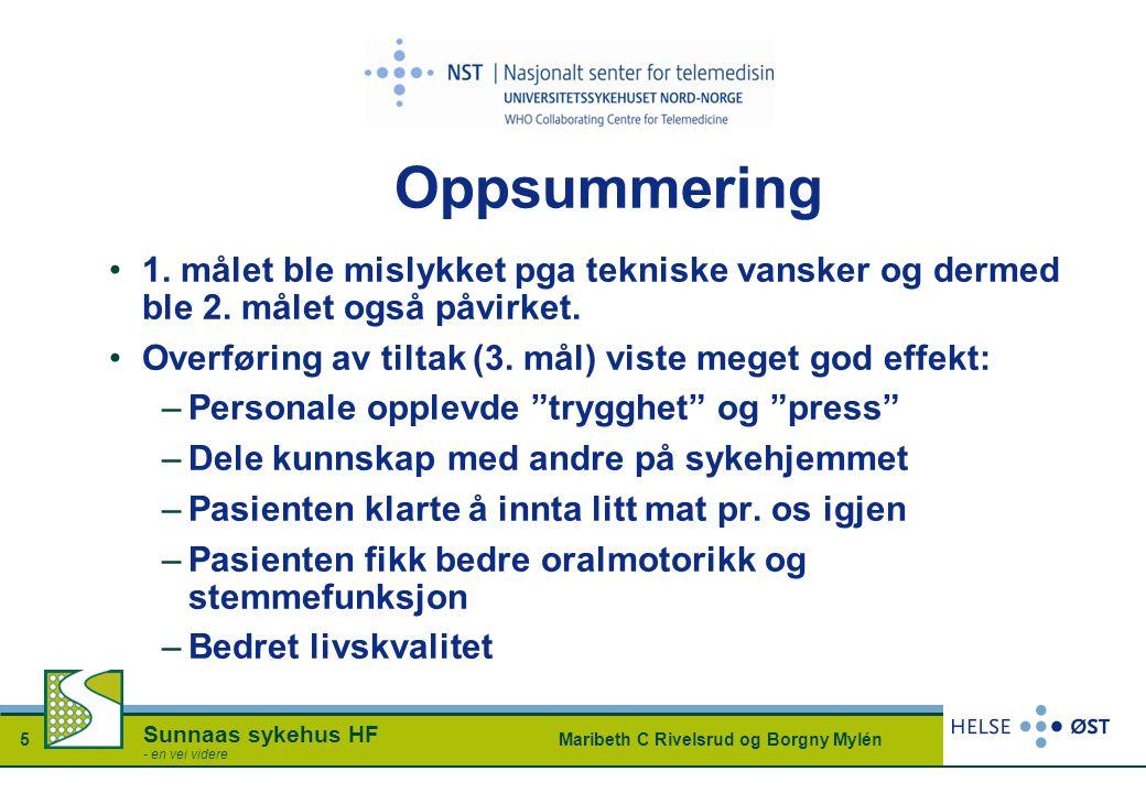 Maribeth C Rivelsrud og Borgny Mylén5 Sunnaas sykehus HF - en vei videre Oppsummering 1. målet ble mislykket pga tekniske vansker og dermed ble 2. mål