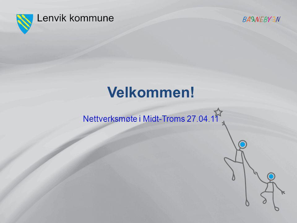 Nettverksmøte i Midt-Troms 27.04.11 Velkommen!