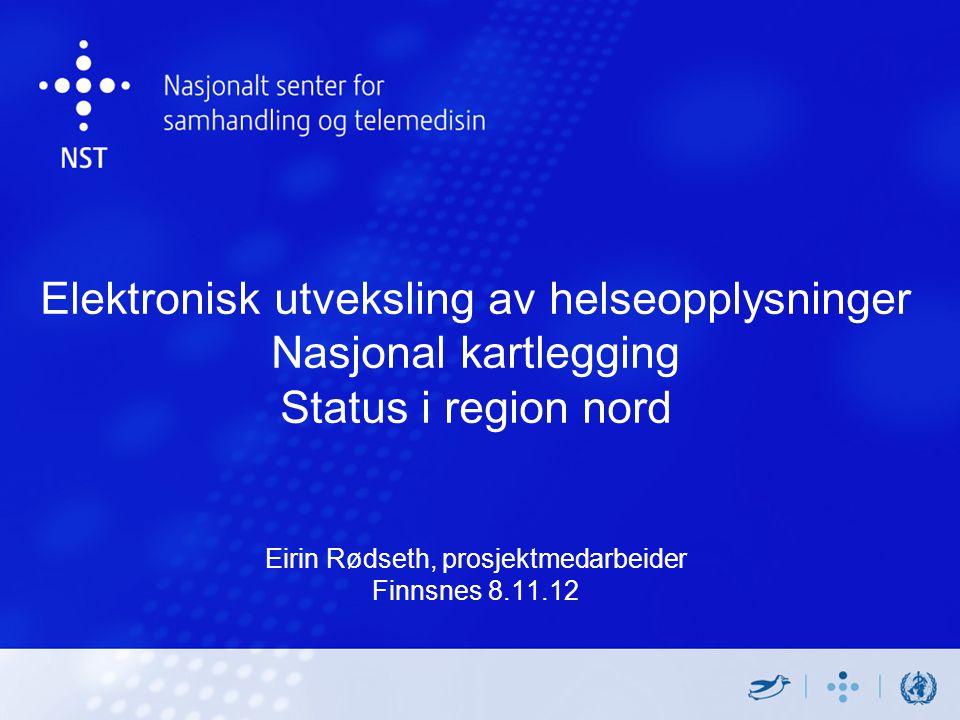 Elektronisk utveksling av helseopplysninger Nasjonal kartlegging Status i region nord Eirin Rødseth, prosjektmedarbeider Finnsnes 8.11.12