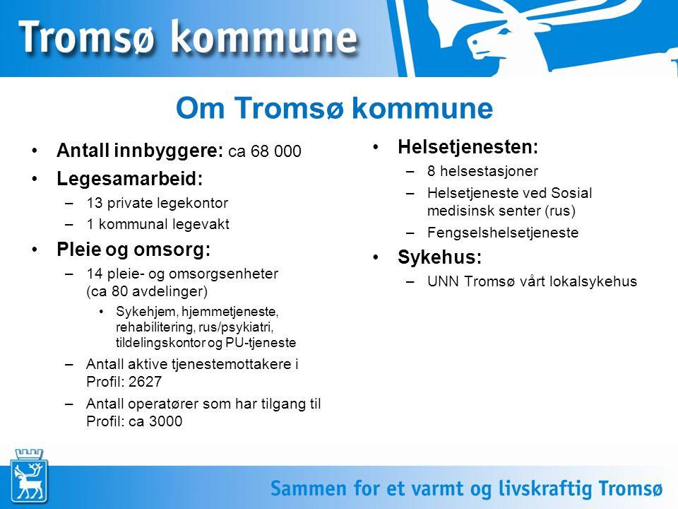 Om Tromsø kommune Antall innbyggere: ca 68 000 Legesamarbeid: –13 private legekontor –1 kommunal legevakt Pleie og omsorg: –14 pleie- og omsorgsenhete