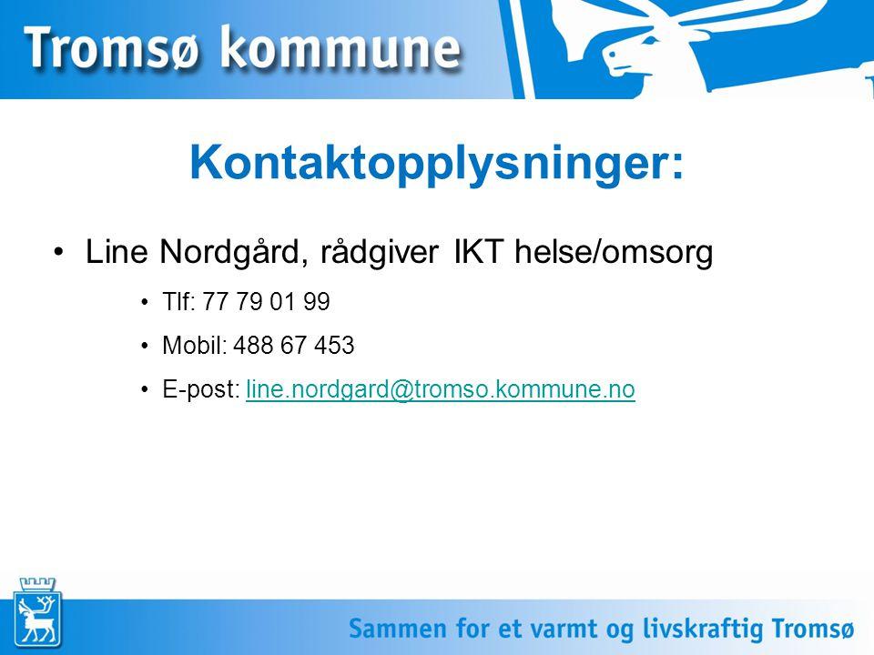 Kontaktopplysninger: Line Nordgård, rådgiver IKT helse/omsorg Tlf: 77 79 01 99 Mobil: 488 67 453 E-post: line.nordgard@tromso.kommune.noline.nordgard@