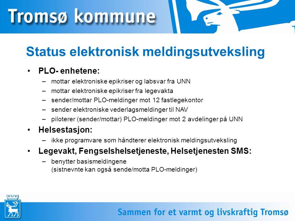 Status elektronisk meldingsutveksling PLO- enhetene: –mottar elektroniske epikriser og labsvar fra UNN –mottar elektroniske epikriser fra legevakta –s