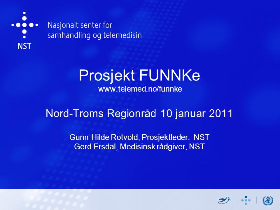 Prosjekt FUNNKe www.telemed.no/funnke Nord-Troms Regionråd 10 januar 2011 Gunn-Hilde Rotvold, Prosjektleder, NST Gerd Ersdal, Medisinsk rådgiver, NST
