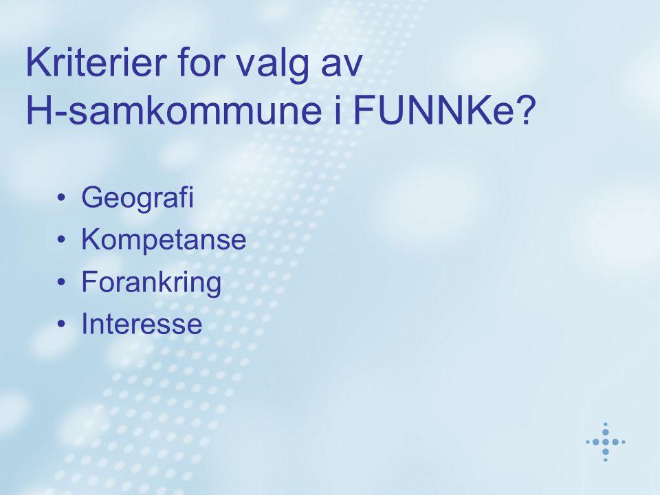 Kriterier for valg av H-samkommune i FUNNKe? Geografi Kompetanse Forankring Interesse