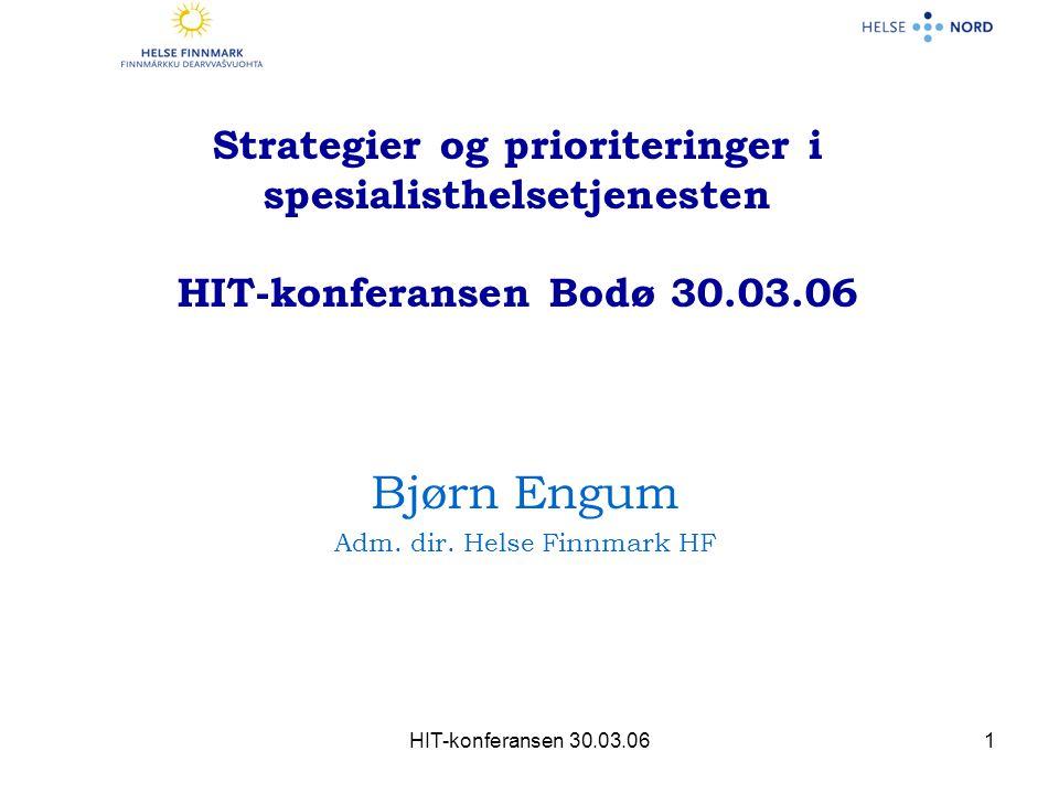 HIT-konferansen 30.03.061 Strategier og prioriteringer i spesialisthelsetjenesten HIT-konferansen Bodø 30.03.06 Bjørn Engum Adm.