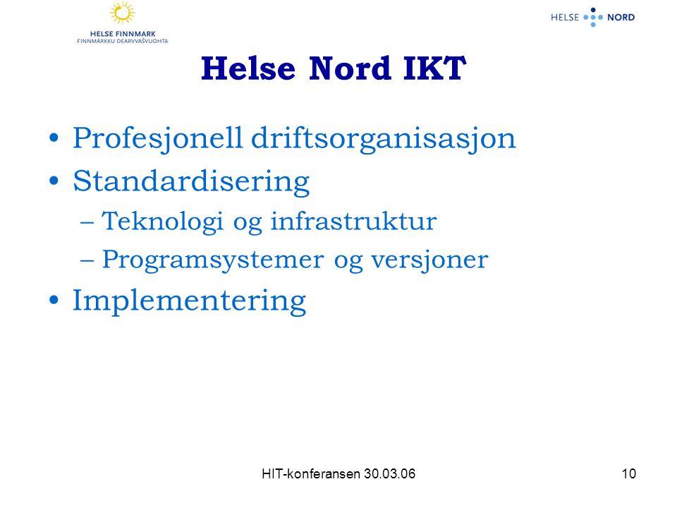 HIT-konferansen 30.03.0610 Helse Nord IKT Profesjonell driftsorganisasjon Standardisering –Teknologi og infrastruktur –Programsystemer og versjoner Implementering
