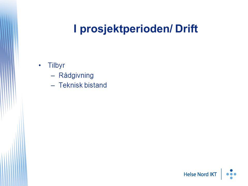 I prosjektperioden/ Drift Tilbyr –Rådgivning –Teknisk bistand