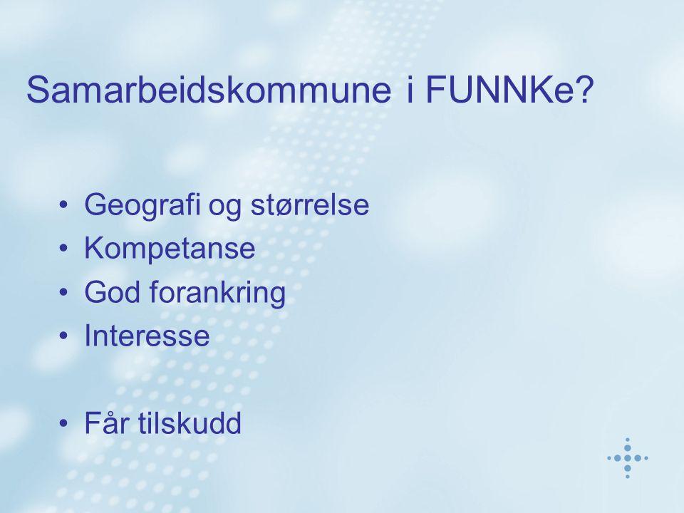 Samarbeidskommune i FUNNKe? Geografi og størrelse Kompetanse God forankring Interesse Får tilskudd
